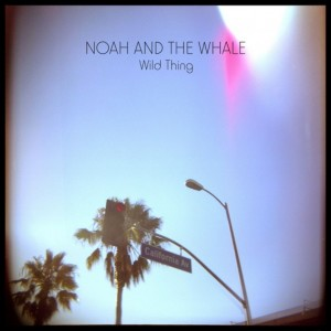 Noah and the Whale Wild Thing